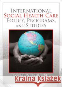 International Social Health Care Policy, Program, and Studies Gary Rosenberg Andrew Weissman 9780789033482 Routledge