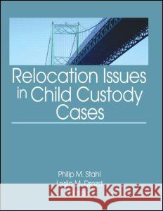 Relocation Issues in Child Custody Cases Philip Michael Stahl Leslie M. Drozd 9780789035349
