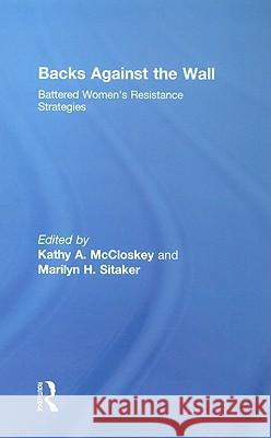 Backs Against the Wall : Battered Women's Resistance Strategies Kathy A. McCloskey 9780789035837