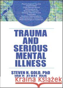 Trauma and Serious Mental Illness Steven N. Gold 9780789036513