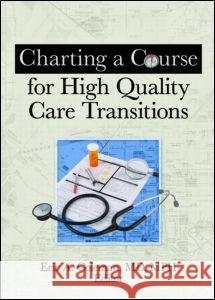 Charting a Course for High Quality Care Transitions Eric A. Coleman 9780789037428