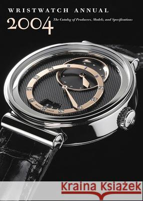 Wristwatch Annual 2004: The Catalog of Producers, Models, and Specifications Peter Braun 9780789208033
