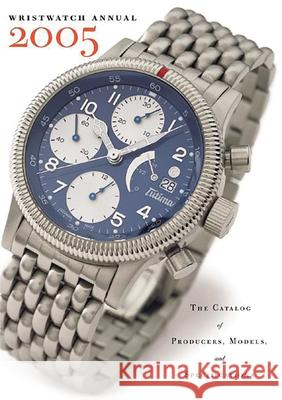 Wristwatch Annual: The Catalog of Producers, Models, and Specifications Peter Braun 9780789208392