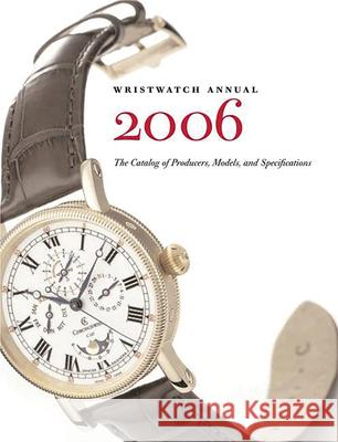 Wristwatch Annual: The Catalog of Producers, Models, and Specifications Peter Braun 9780789208620