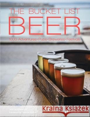 The Bucket List: Beer: Beer-Themed Adventures: Pubs, Breweries, Festivals and More Justin Kennedy 9780789336859