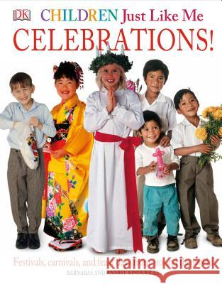 Children Just Like Me: Celebrations!: Festivals, Carnivals, and Feast Days from Around the World Barnabas Kindersley Anabel Kindersley 9780789420275