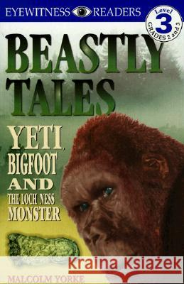 DK Readers L3: Beastly Tales: Yeti, Bigfoot, and the Loch Ness Monster Malcolm Yorke 9780789429629