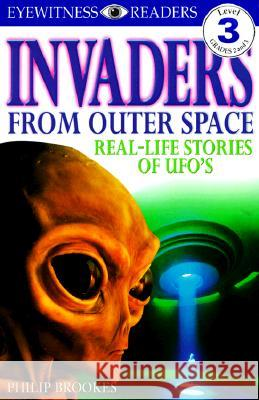 Invaders from Outer Space: Real-Life Stories of UFOs Philip Brooks Tony Smith 9780789439987