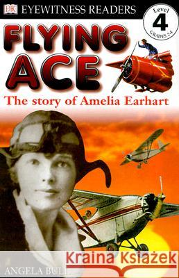 Flying Ace: The Story of Amelia Earhart Angela Bull 9780789454355