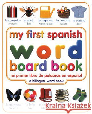 My First Spanish Word Board Book/Mi Primer Libro de Palabras En Espanol: A Bilingual Word Book Angela Wilkes DK Publishing                            Dorling Kindersley Publishing 9780789485939 DK Publishing (Dorling Kindersley)