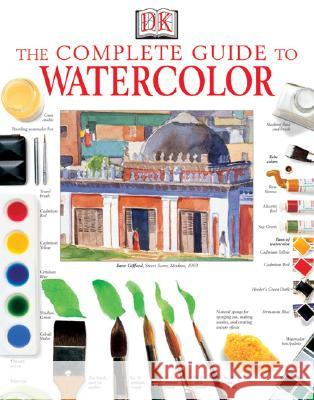 The Complete Guide to Watercolor Ray Smith Elizabeth Jane Lloyd 9780789487988