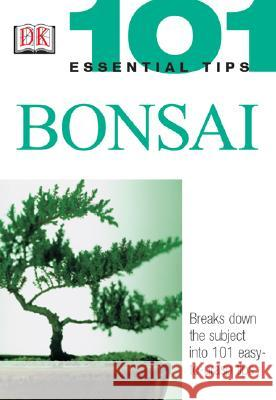 101 Essential Tips: Bonsai: Breaks Down the Subject Into 101 Easy-To-Grasp Tips Harry Tomlinson 9780789496874