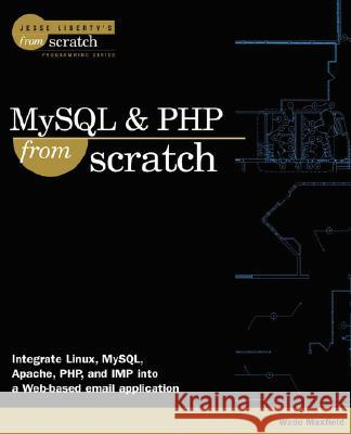 MySQL and PHP from Scratch Wade Maxfield 9780789724403