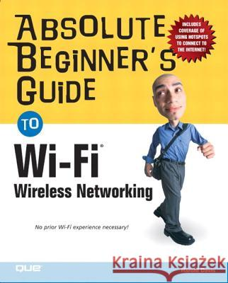 Absolute Beginner's Guide to Wi-Fi Wireless Networking Harold Davis 9780789731159
