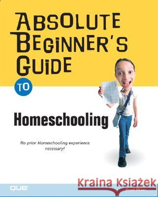 Absolute Beginner's Guide to Home Schooling Brad Miser 9780789732774
