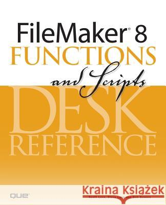 FileMaker 8 Functions and Scripts Desk Reference Scott Love Steve Lane Bob Bowers 9780789735119
