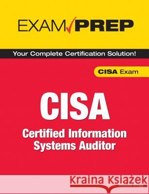 Exam Prep CISA: Certified Information Systems Auditor Michael Gregg 9780789735737