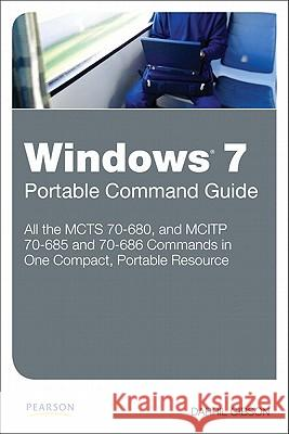 Windows 7 Portable Command Guide: MCTS 70-680, and MCITP 70-685 and 70-686 Darril Gibson 9780789747358 0
