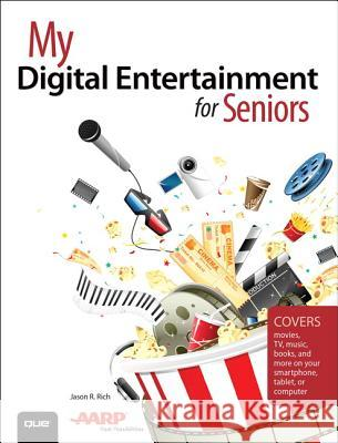 My Digital Entertainment for Seniors (Covers Movies, TV, Music, Books and More on Your Smartphone, Tablet, or Computer) Jason R. Rich 9780789756602