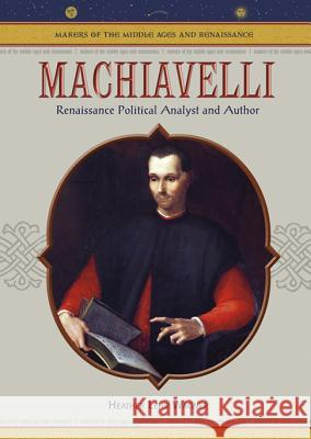 Machiavelli: Renaissance Political Analyst and Author Heather Lehr Wagner 9780791086292