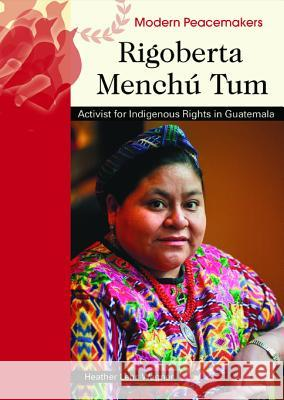 Rigoberta Menchu Tum: Activist for Indigenous Rights in Guatemala Heather Lehr Wagner 9780791089989