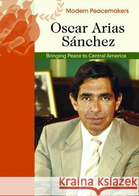 Oscar Arias Sanchez: Bringing Peace to Central America Vicki Cox 9780791089996