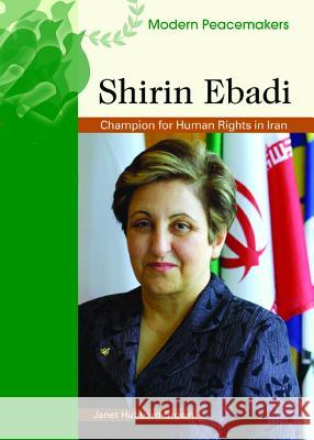 Shirin Ebadi: Champion for Human Rights in Iran Janet Hubbard-Brown 9780791094341