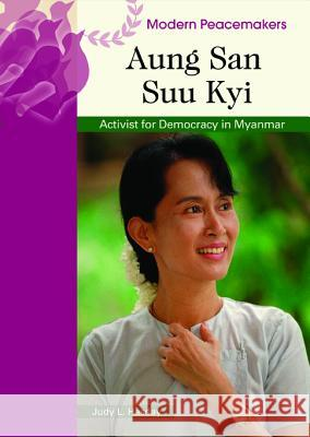 Aung San Suu Kyi: Activist for Democracy in Myanmar Judy L. Hasday 9780791094358