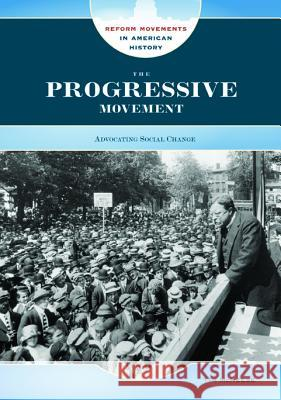 The Progressive Movement: Advocating Social Change Tim McNeese 9780791095010