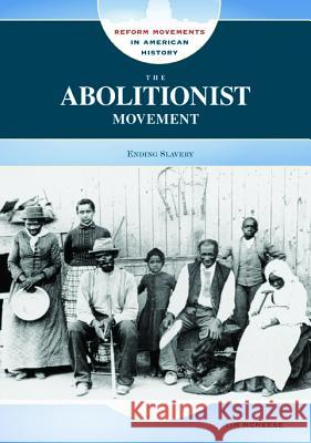 The Abolitionist Movement: Ending Slavery Tim McNeese 9780791095027