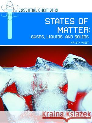States of Matter: Gases, Liquids, and Solids Krista West 9780791095218