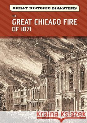 The Great Chicago Fire of 1871 Paul Bennie 9780791096383