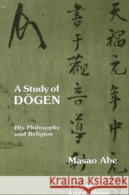 Study of Dogen: His Philosophy and Religion Masao Abe Steven Heine 9780791408384