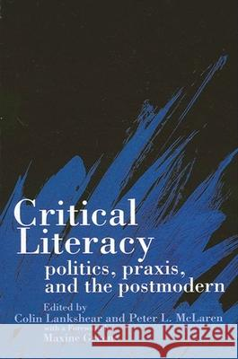 Critical Literacy: Politics, Praxis, and the Postmodern Colin Lankshear Peter L. McLaren 9780791412305