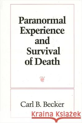 Paranormal Experience and Survival of Death Carl B. Becker 9780791414767