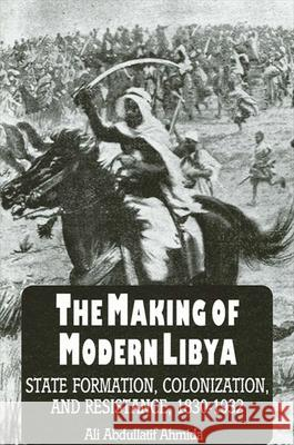 The Making of Modern Libya: State Formation, Colonization, and Resistance, 1830-1932 Ali Abdullatif Ahmida 9780791417621