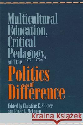 Multicultural Education, Critical Pedagogy, and the Politics of Difference Christine E. Sleeter Peter L. McLaren 9780791425428