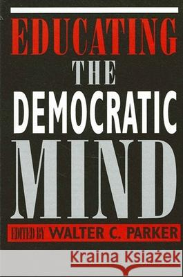 Educating the Democratic Mind Walter C. Parker James A. Banks 9780791427088 State University of New York Press