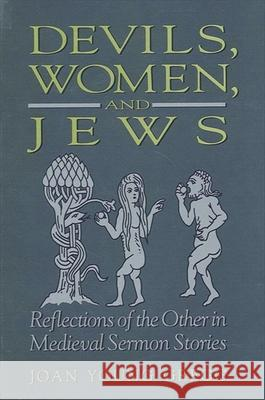 Devils; Women & Jews: Reflections of the Other in Medieval Sermon Stories Joan Young Gregg 9780791434185