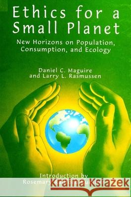 Ethics for a Small Planet: New Horizons on Population, Consumption, and Ecology Daniel C. Maguire Larry L. Rasmussen Rosemary Radford Reuther 9780791436462 State University of New York Press