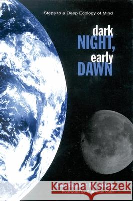 Dark Night; Early Dawn: Steps to a Deep Ecology of Mind Christopher M. Bache Stanislav Grof 9780791446065