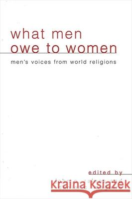 What Men Owe to Women: Men's Voices from World Religions John C. Raines Daniel C. Maguire 9780791447864 State University of New York Press