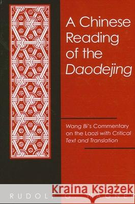 Chinese Reading of the Daodejing a: Wang Bi's Commentary on the Laozi with Critical Text and Translation Rudolf G. Wagner 9780791451823