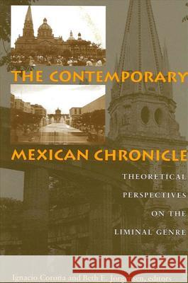 The Contemporary Mexican Chronicle: Theoretical Perspectives on the Liminal Genre Ignacio Corona Beth E. Jorgensen  9780791453537