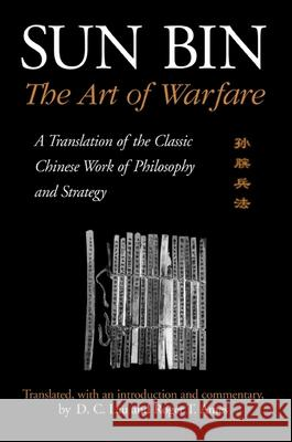 Sun Bin: The Art of Warfare: A Translation of the Classic Chinese Work of Philosophy and Strategy D. C. Lau Roger T. Ames Sun Bin 9780791454961