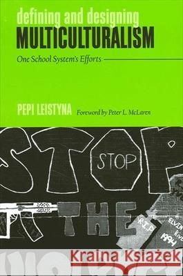 Defining and Designing Multicultur: One School System's Efforts Pepi Leistyna Peter L. McLaren 9780791455081