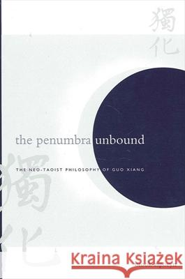 The Penumbra Unbound: The Neo-Taoist Philosophy of Guo Xiang Brook Ziporyn 9780791456620