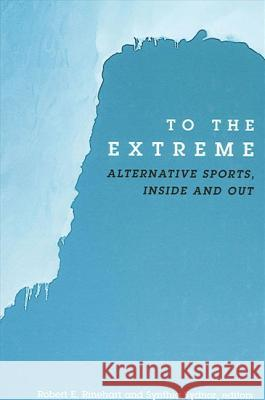 To the Extreme: Alternative Sports, Inside and Out Synthia Sydnor Synthia Sydnor Robert E. Rinehart 9780791456651