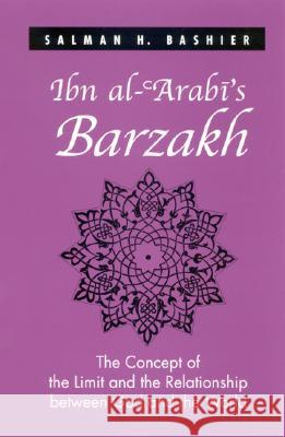Ibn Al-'arabi's Barzakh: The Concept of the Limit and the Relationship Between God and the World Salman H. Bashier 9780791462270