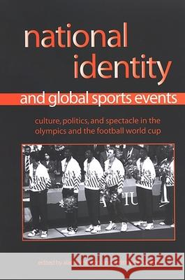 National Identity and Global Sports Events: Culture, Politics, and Spectacle in the Olympics and the Football World Cup Alan Tomlinson Christopher Young 9780791466162